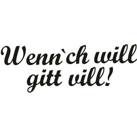 """T-Shirt """"Wenn`ch will gitt vill!"""""""